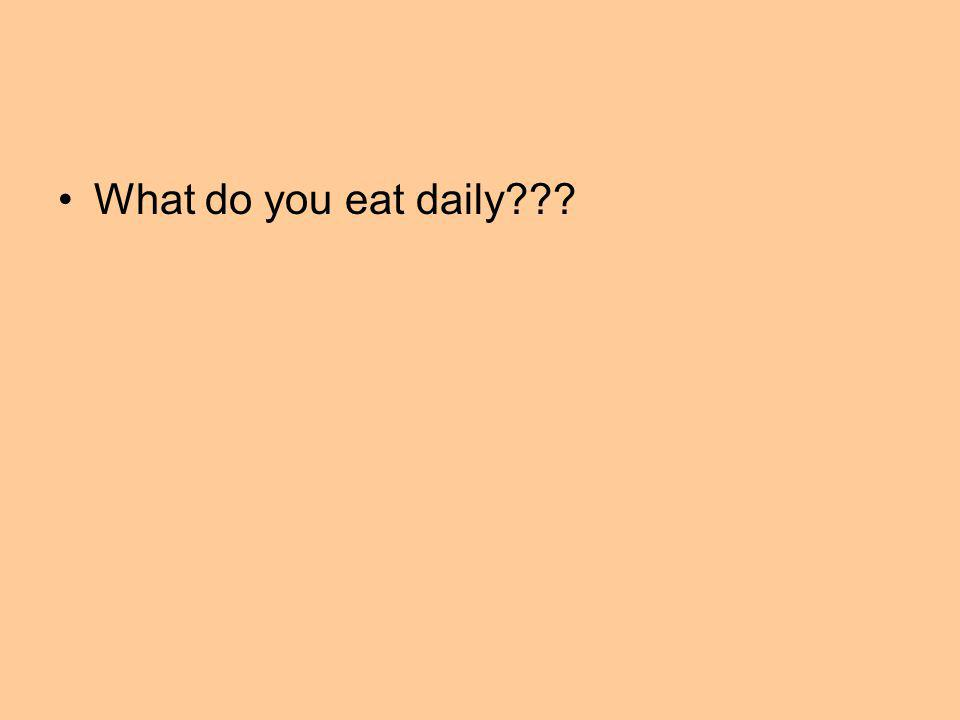 What do you eat daily???