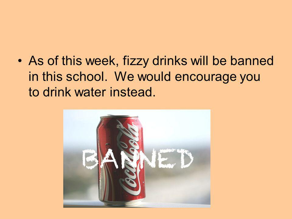 As of this week, fizzy drinks will be banned in this school.