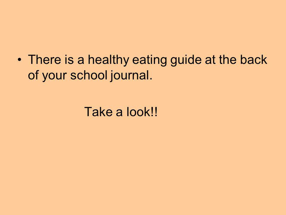 There is a healthy eating guide at the back of your school journal. Take a look!!