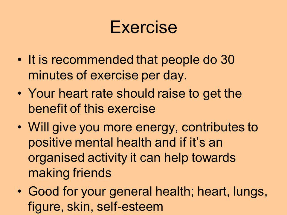 Exercise It is recommended that people do 30 minutes of exercise per day.