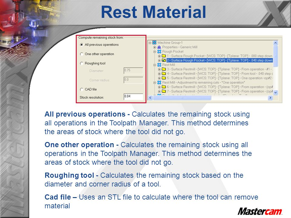 All previous operations - Calculates the remaining stock using all operations in the Toolpath Manager. This method determines the areas of stock where