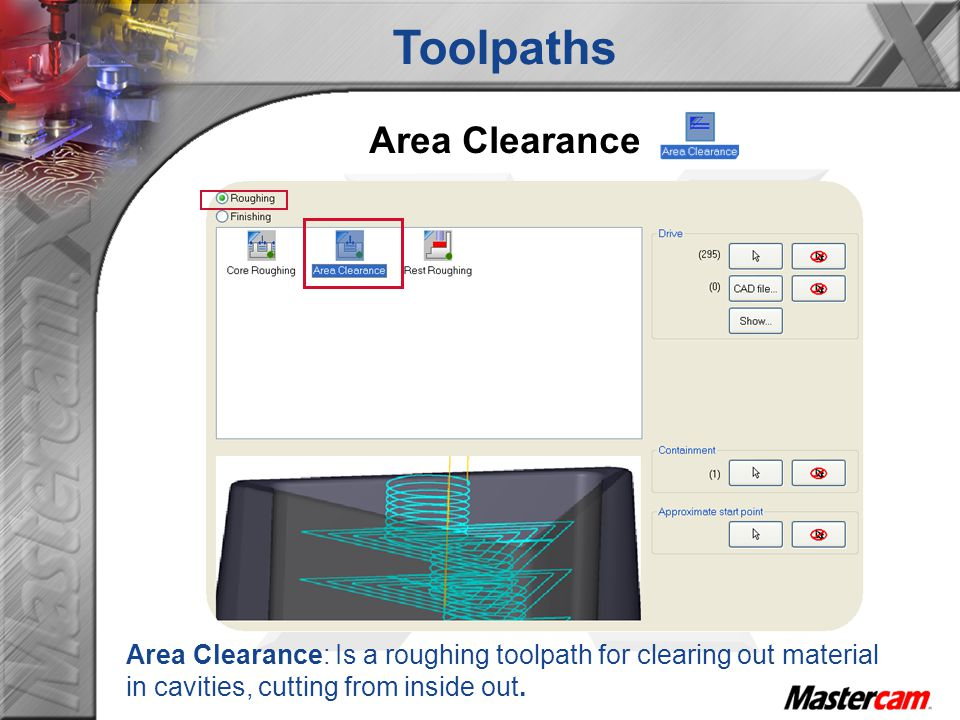 Toolpaths Area Clearance Area Clearance: Is a roughing toolpath for clearing out material in cavities, cutting from inside out.