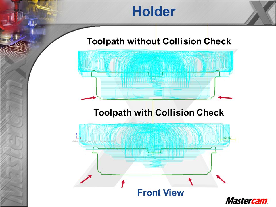 Toolpath without Collision Check Toolpath with Collision Check Front View Holder