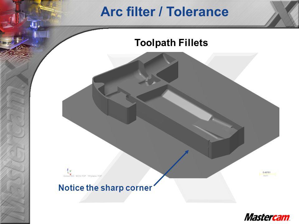 Toolpath Fillets Notice the sharp corner Arc filter / Tolerance