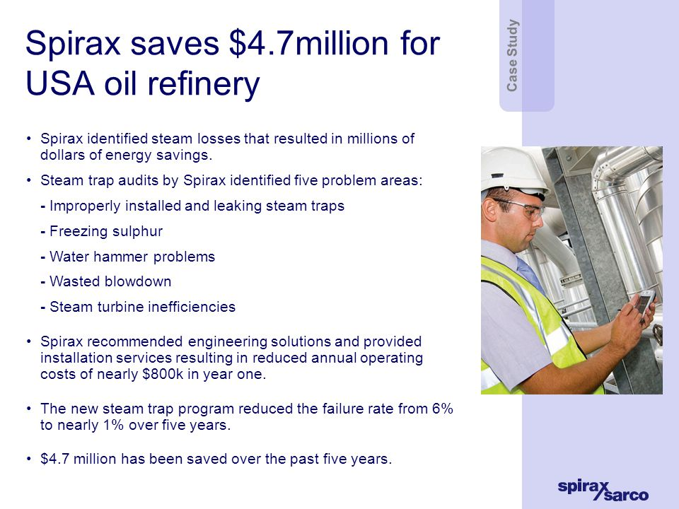 Spirax saves $4.7million for USA oil refinery Spirax identified steam losses that resulted in millions of dollars of energy savings.