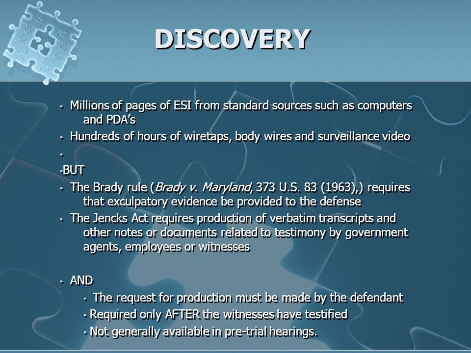 DISCOVERY Millions of pages of ESI from standard sources such as computers and PDAs Hundreds of hours of wiretaps, body wires and surveillance video B