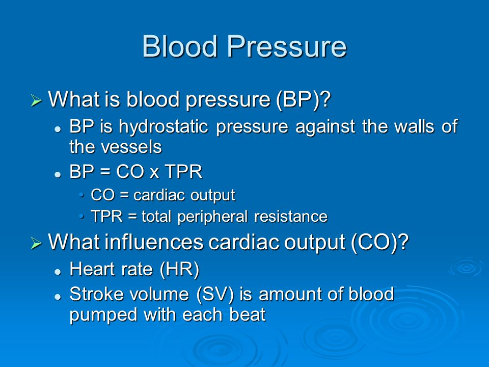 Blood Pressure What is blood pressure (BP)? What is blood pressure (BP)? BP is hydrostatic pressure against the walls of the vessels BP is hydrostatic