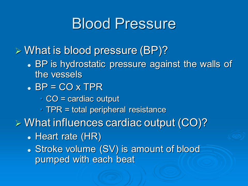 Blood Pressure What is blood pressure (BP). What is blood pressure (BP).