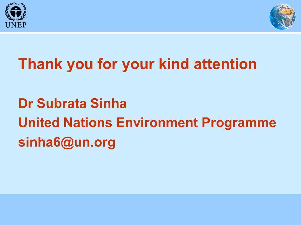 Thank you for your kind attention Dr Subrata Sinha United Nations Environment Programme sinha6@un.org