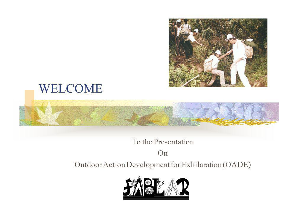 WELCOME To the Presentation On Outdoor Action Development for Exhilaration (OADE)