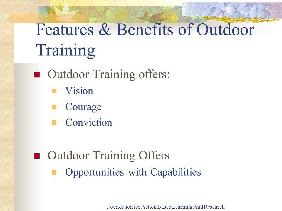Foundation for Action Based Learning And Research Applications Outdoor Training can be used for training anyone who have a thirst for Inner Discovery and Personal Growth.