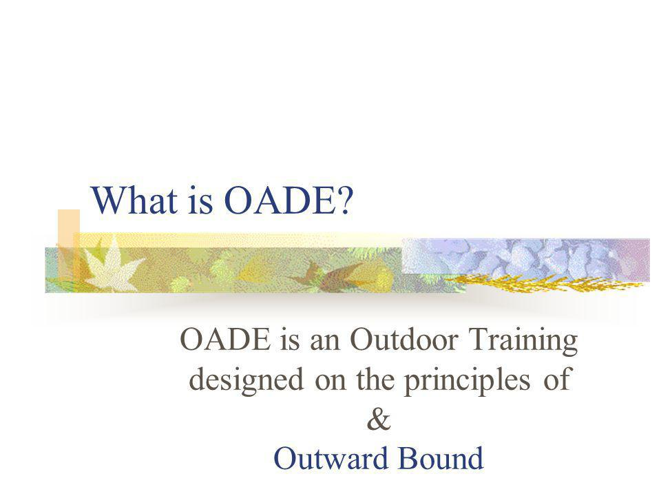 Foundation for Action Based Learning And Research OADE stands out from the rest of the Outdoor Training Assessment Before and After the Training Contracting with the Self for Individual Growth One Month FREE Follow-up Involvement of a Mentor for Continuous Improvement