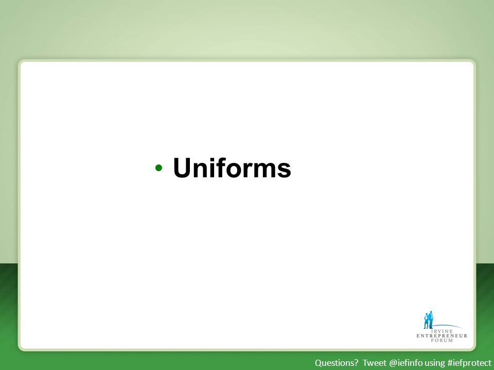 Questions? Tweet @iefinfo using #iefprotect Uniforms