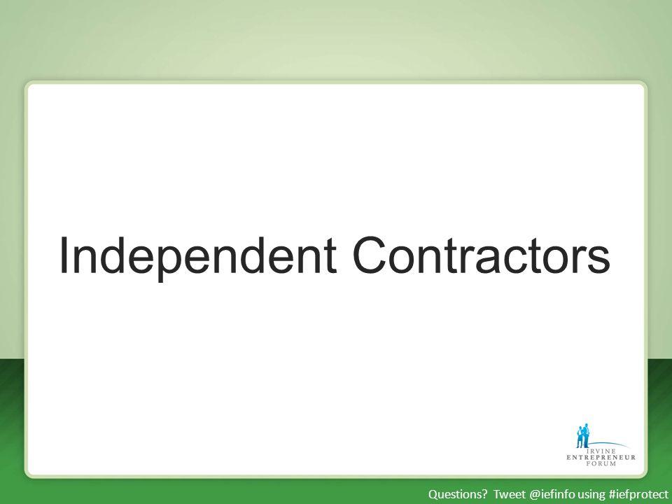 Questions Tweet @iefinfo using #iefprotect Independent Contractors