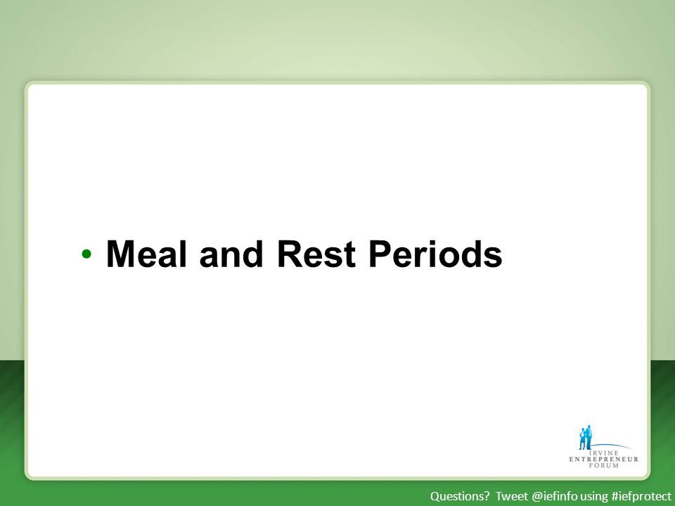 Questions? Tweet @iefinfo using #iefprotect Meal and Rest Periods