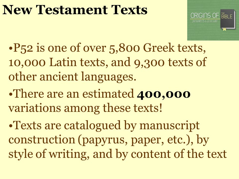 New Testament Texts P52 is one of over 5,800 Greek texts, 10,000 Latin texts, and 9,300 texts of other ancient languages. There are an estimated 400,0