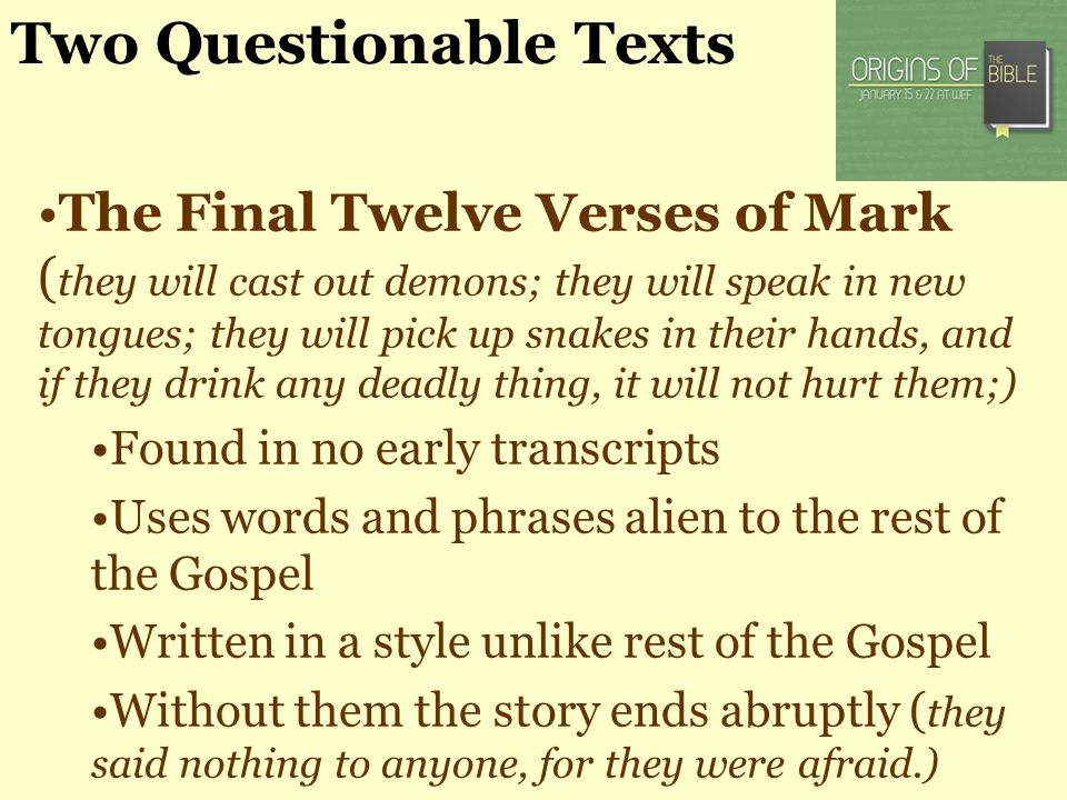 Two Questionable Texts The Final Twelve Verses of Mark ( they will cast out demons; they will speak in new tongues; they will pick up snakes in their