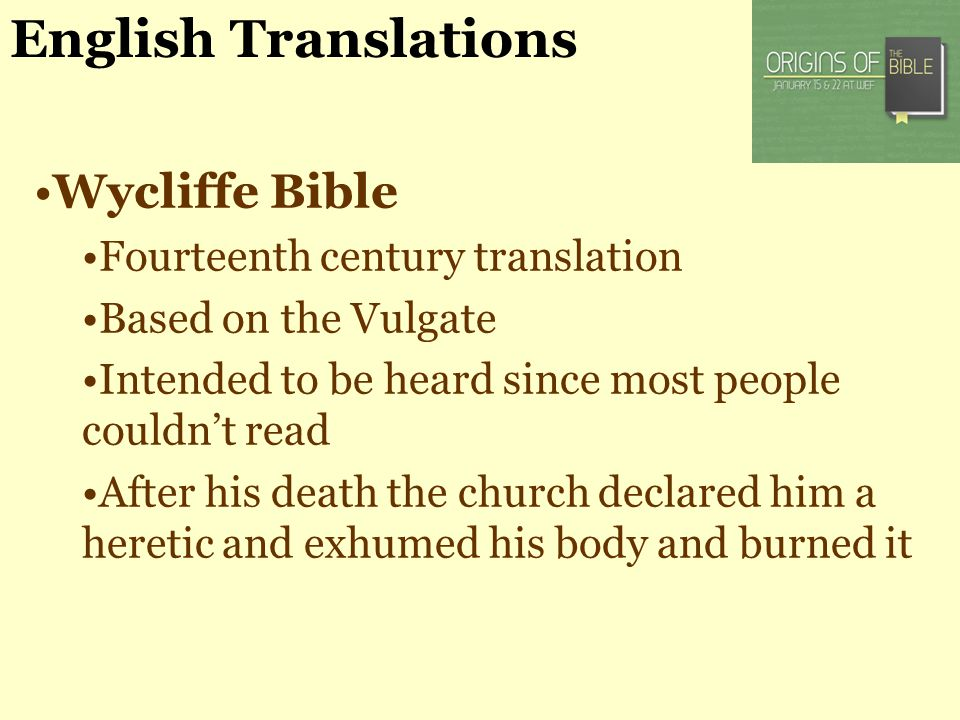 English Translations Wycliffe Bible Fourteenth century translation Based on the Vulgate Intended to be heard since most people couldnt read After his