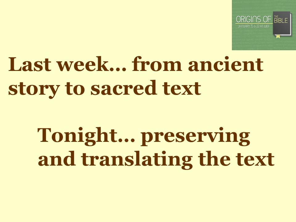 Last week… from ancient story to sacred text Tonight… preserving and translating the text