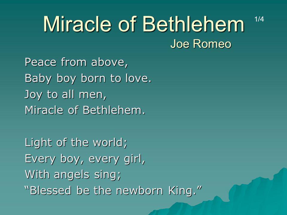 Miracle of Bethlehem Joe Romeo Peace from above, Baby boy born to love. Joy to all men, Miracle of Bethlehem. Light of the world; Every boy, every gir