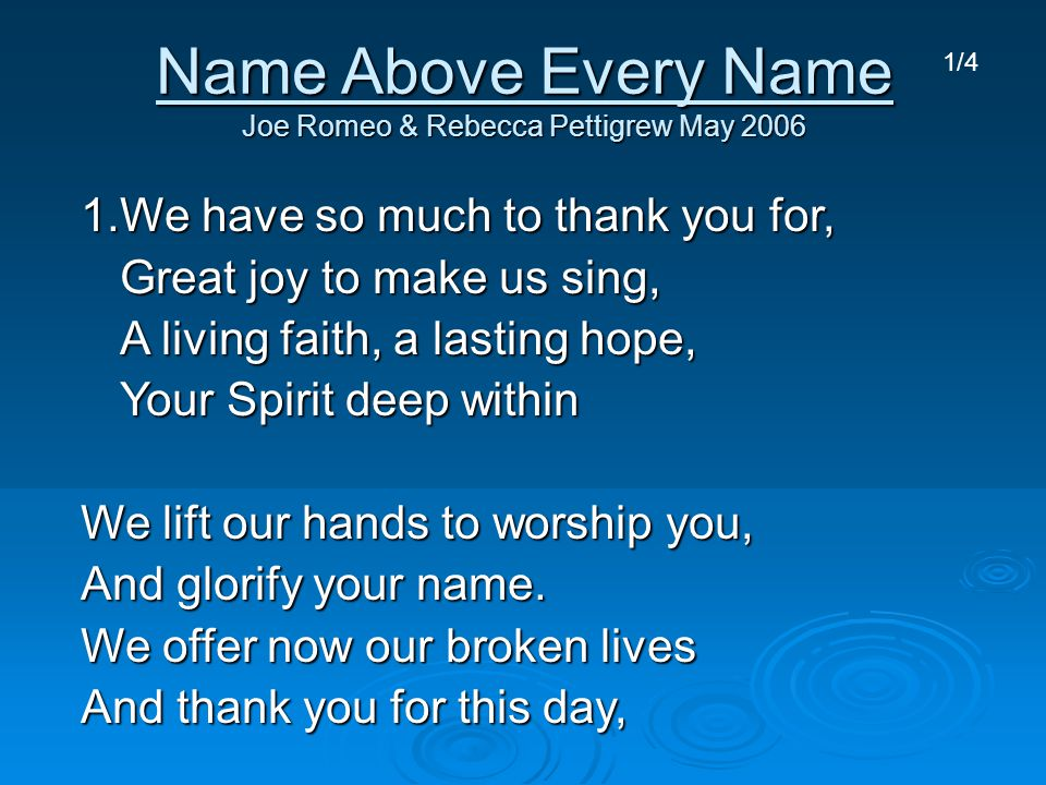 Name Above Every Name Joe Romeo & Rebecca Pettigrew May 2006 1.We have so much to thank you for, Great joy to make us sing, A living faith, a lasting