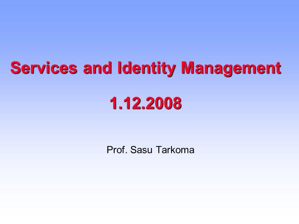 Services and Identity Management 1.12.2008 Prof. Sasu Tarkoma