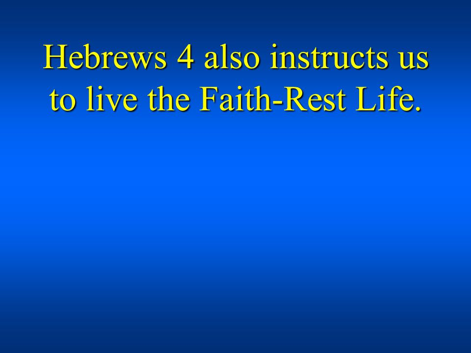 Hebrews 4 also instructs us to live the Faith-Rest Life.