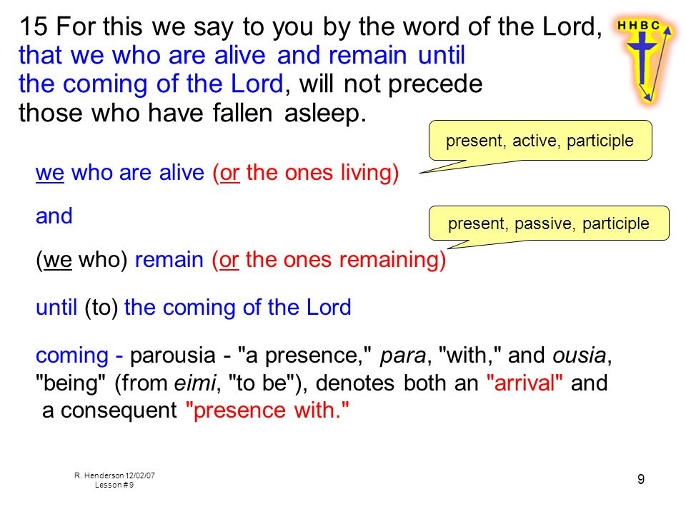 R. Henderson 12/02/07 Lesson # 9 9 15 For this we say to you by the word of the Lord, that we who are alive and remain until the coming of the Lord, w
