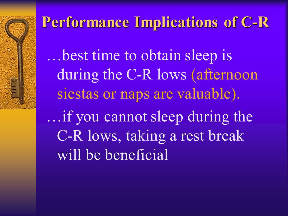 Performance Implications of C-R …best time to obtain sleep is during the C-R lows (afternoon siestas or naps are valuable).