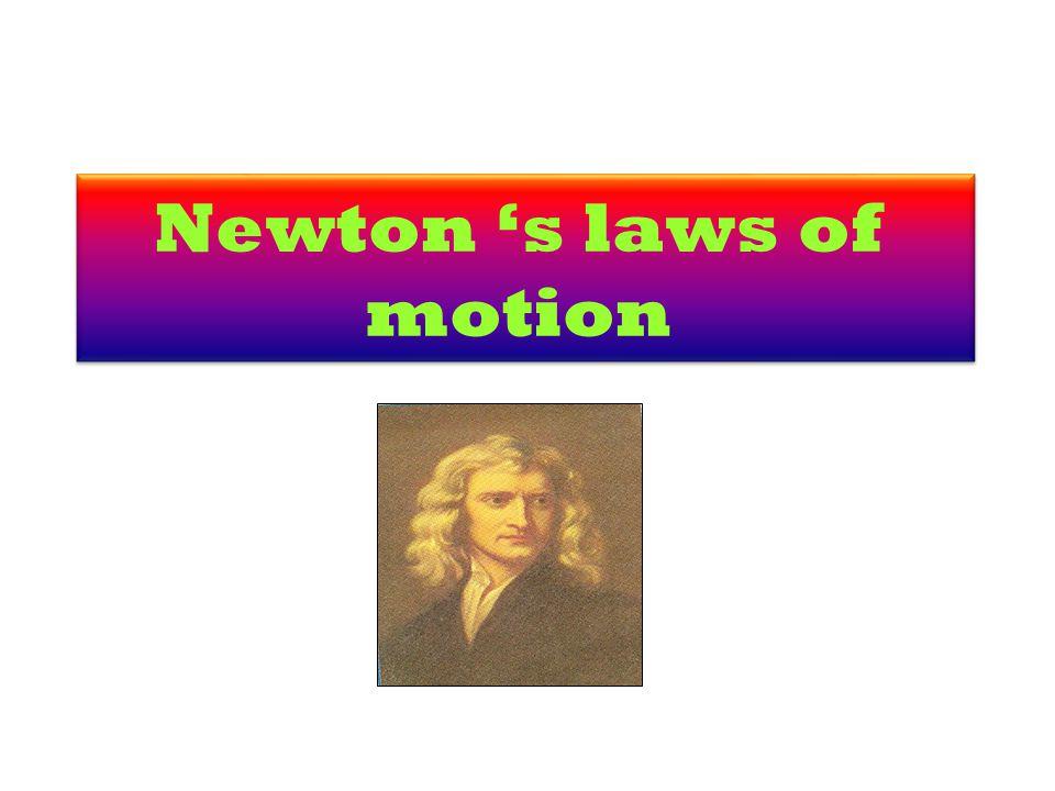 Newton s laws of motion Newton s laws of motion