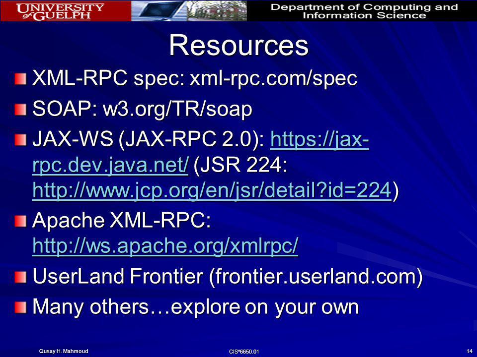 Qusay H. Mahmoud CIS*6650.01 14 Resources XML-RPC spec: xml-rpc.com/spec SOAP: w3.org/TR/soap JAX-WS (JAX-RPC 2.0): https://jax- rpc.dev.java.net/ (JS