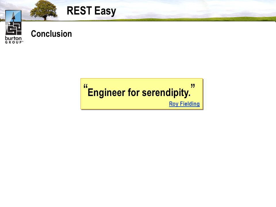 REST Easy Conclusion Engineer for serendipity. Roy Fielding Engineer for serendipity. Roy Fielding
