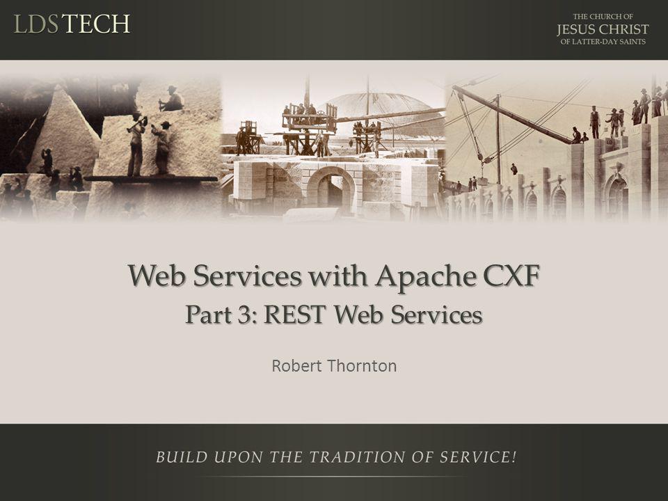 Web Services with Apache CXF Part 3: REST Web Services Robert Thornton