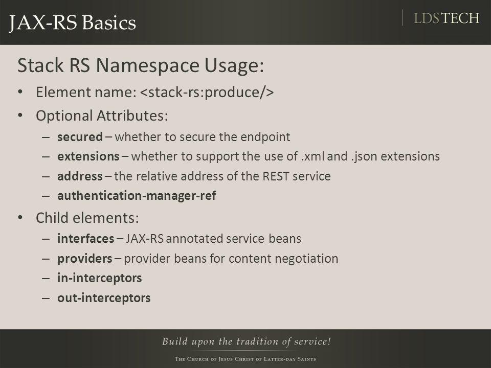 JAX-RS Basics Stack RS Namespace Usage: Element name: Optional Attributes: – secured – whether to secure the endpoint – extensions – whether to suppor