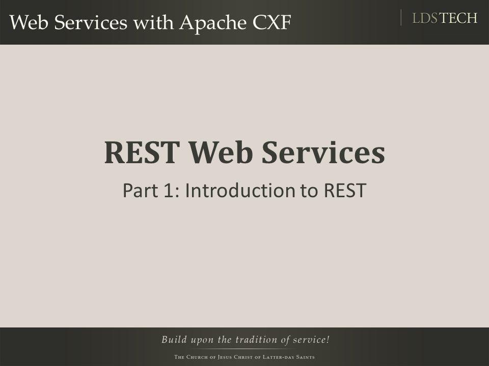 Web Services with Apache CXF REST Web Services Part 1: Introduction to REST