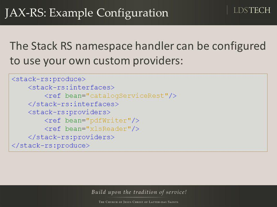 JAX-RS: Example Configuration The Stack RS namespace handler can be configured to use your own custom providers: