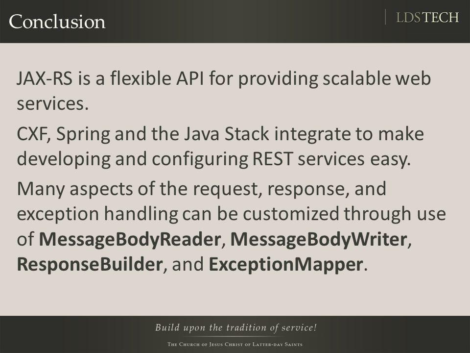 Conclusion JAX-RS is a flexible API for providing scalable web services. CXF, Spring and the Java Stack integrate to make developing and configuring R