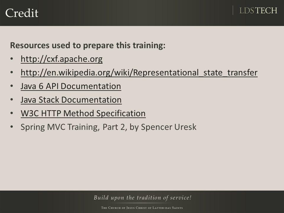 Credit Resources used to prepare this training: http://cxf.apache.org http://en.wikipedia.org/wiki/Representational_state_transfer Java 6 API Document