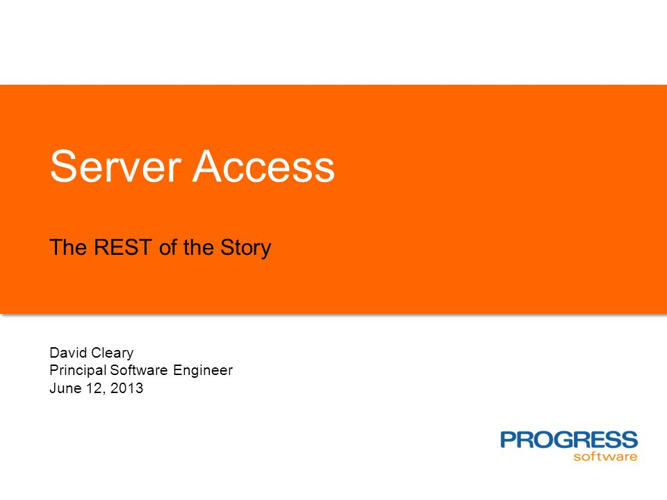 Server Access The REST of the Story David Cleary Principal Software Engineer June 12, 2013
