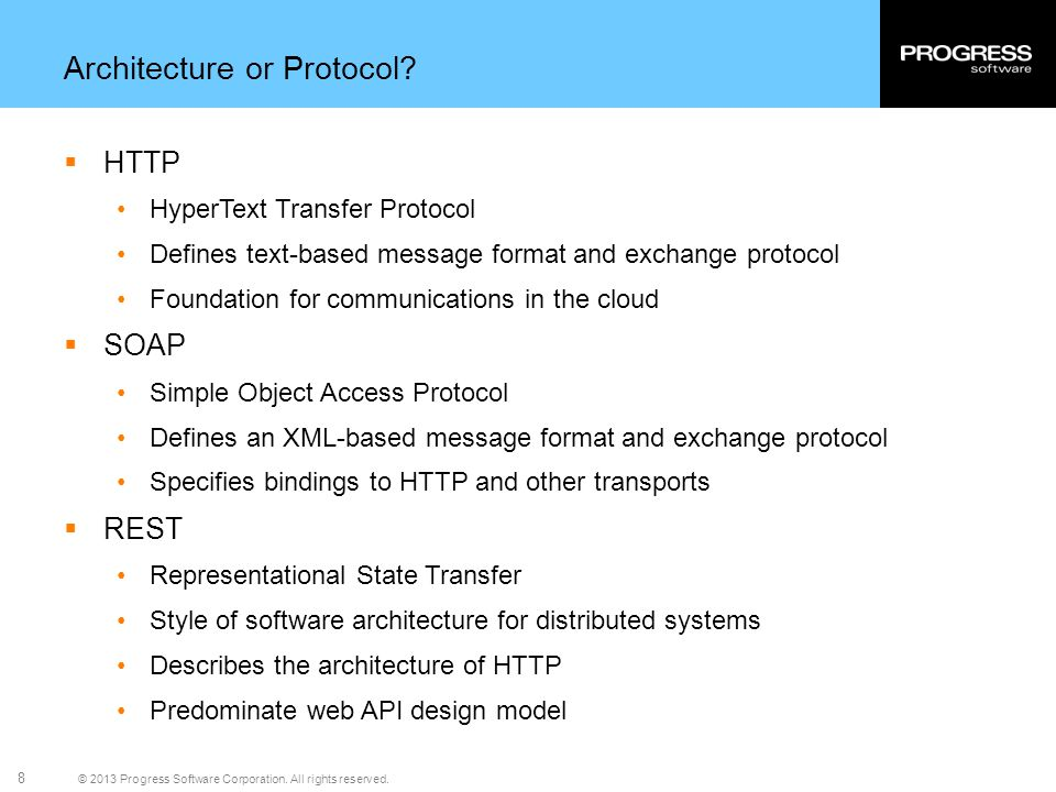 © 2013 Progress Software Corporation. All rights reserved. 8 Architecture or Protocol? HTTP HyperText Transfer Protocol Defines text-based message for