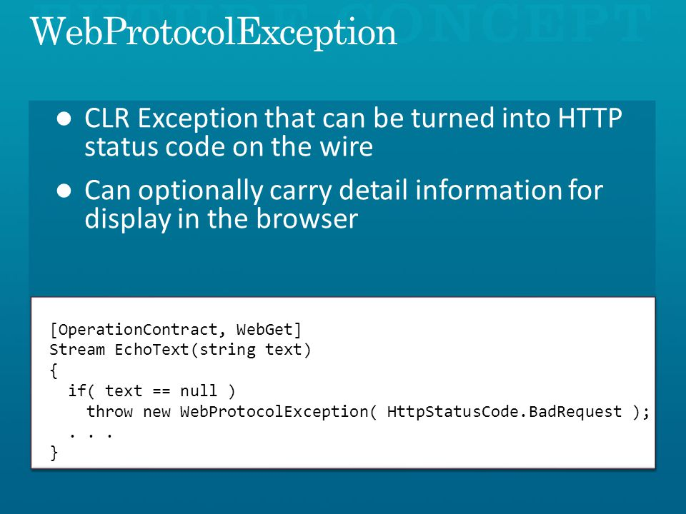 [OperationContract, WebGet] Stream EchoText(string text) { if( text == null ) throw new WebProtocolException( HttpStatusCode.BadRequest );...