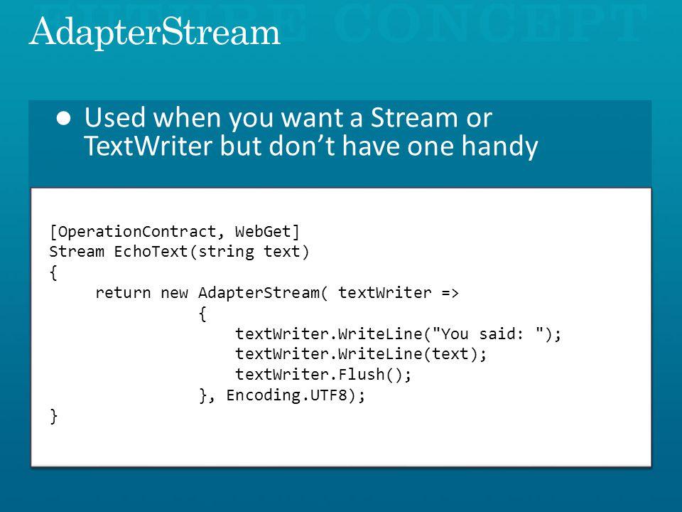 [OperationContract, WebGet] Stream EchoText(string text) { return new AdapterStream( textWriter => { textWriter.WriteLine( You said: ); textWriter.WriteLine(text); textWriter.Flush(); }, Encoding.UTF8); }