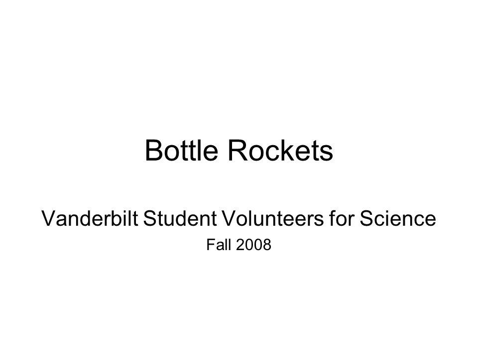 Bottle Rockets Vanderbilt Student Volunteers for Science Fall 2008