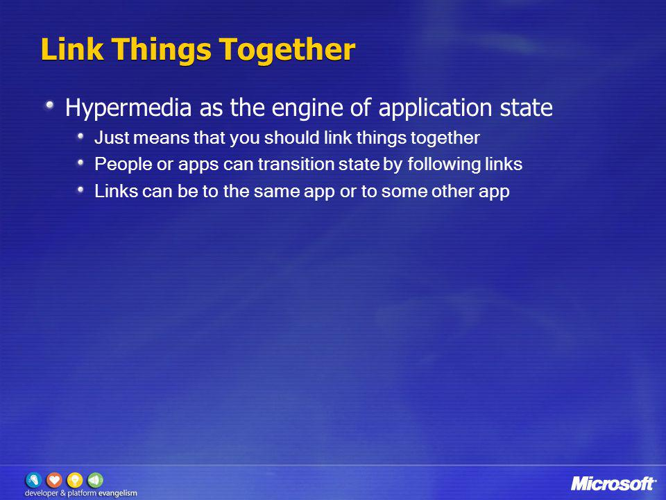 Link Things Together Hypermedia as the engine of application state Just means that you should link things together People or apps can transition state