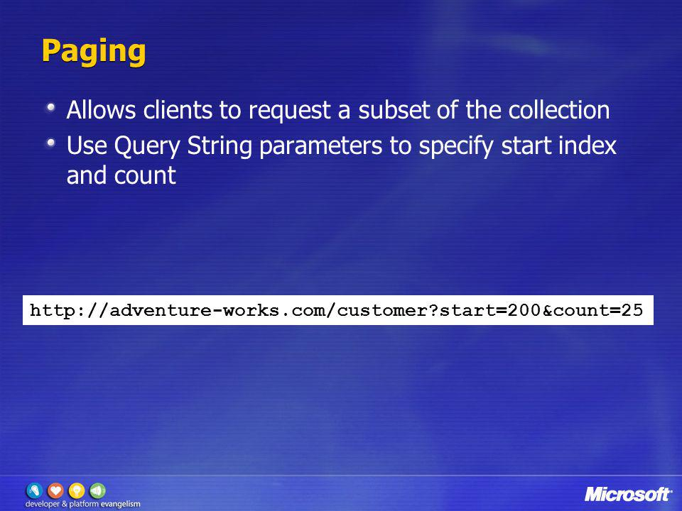 Paging Allows clients to request a subset of the collection Use Query String parameters to specify start index and count http://adventure-works.com/cu