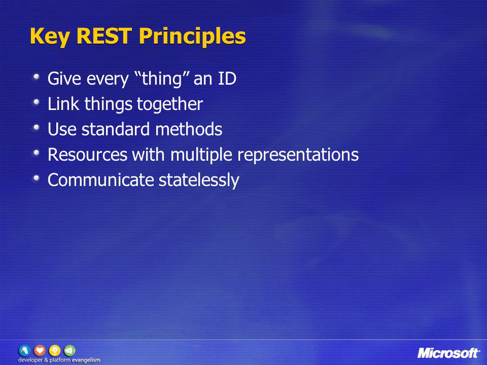 Key REST Principles Give every thing an ID Link things together Use standard methods Resources with multiple representations Communicate statelessly
