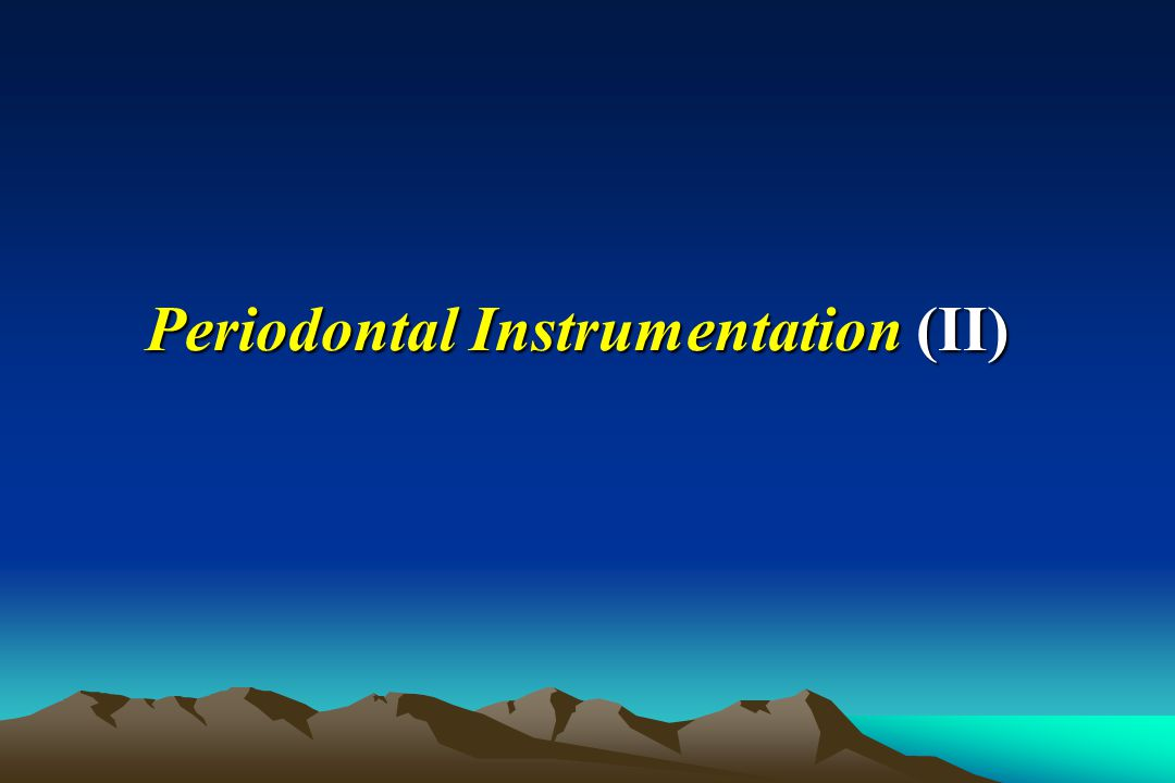 General principles of instrumentation * Accessibility (position of operator & patient) * Visibility, illumination and retraction * Condition of instruments * Maintaining a clean field * Instrument stability * Instrument activation