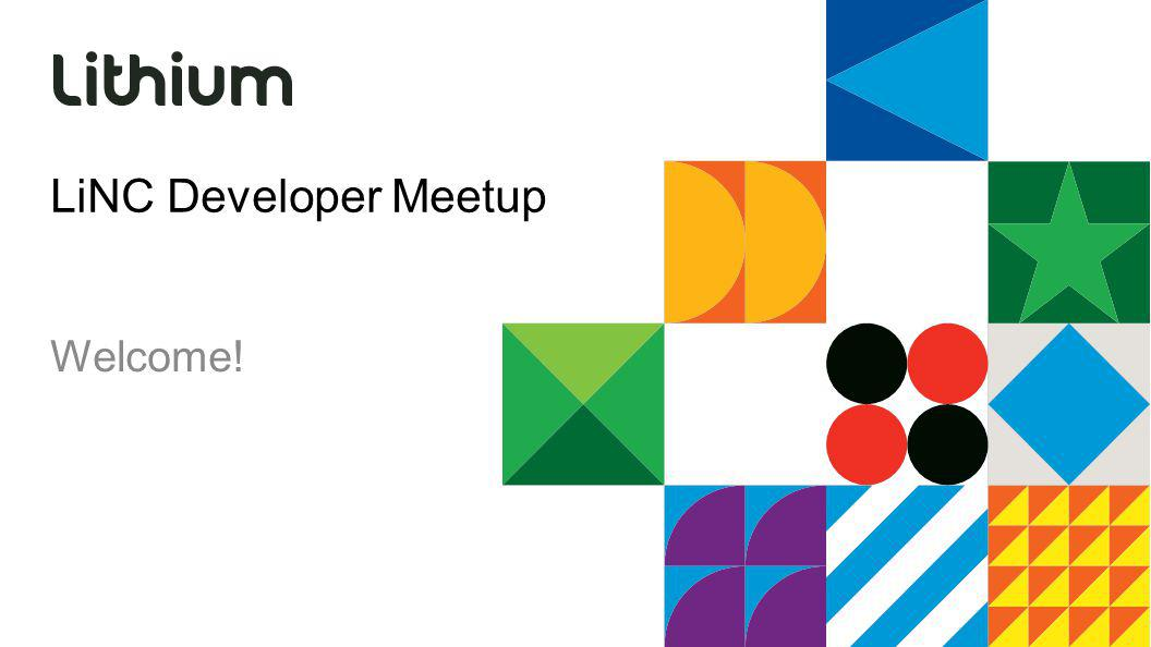 Our job is to make your life easier APIs Tools and workflow Documentation Stay in touch: developers.lithium.com Join the Developer Track at LiNC May 20-22, San Francisco Lithium Developer Network