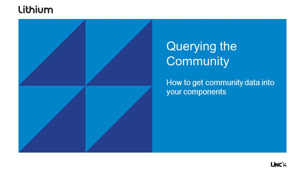 Querying the Community How to get community data into your components
