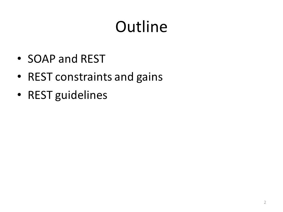 Outline SOAP and REST REST constraints and gains REST guidelines 2